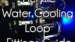 Water Cooling Loop Fittings - Acrylic Tubing - In-depth Guide