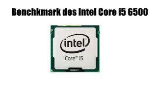 Benchmark des i5 6500