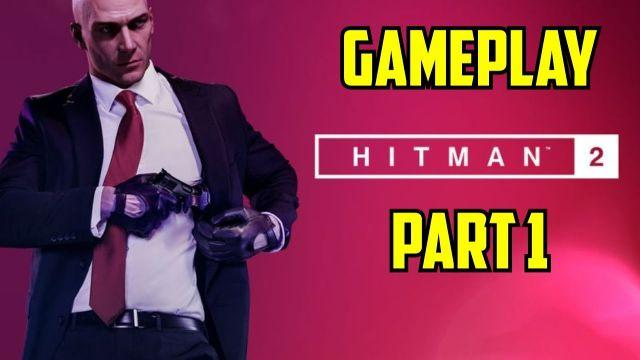 Hitman 2 Gameplay Walkthrough Part 1 E3 2018 Demo